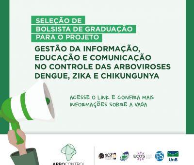 Processo de seleção de bolsista de graduação Gestão da informação, educação e comunicação no controle das arboviroses dengue, Chikungunya